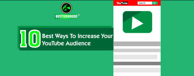 10 Best Ways To Increase Your YouTube Audience